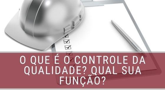 O que é o controle da qualidade_ Qual sua função_