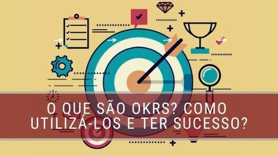O que são OKRs Como utilizá-los e ter sucesso