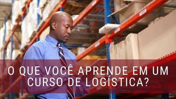 O que você aprende em um curso de logística.