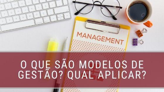 O que são modelos de gestão_ Qual aplicar_