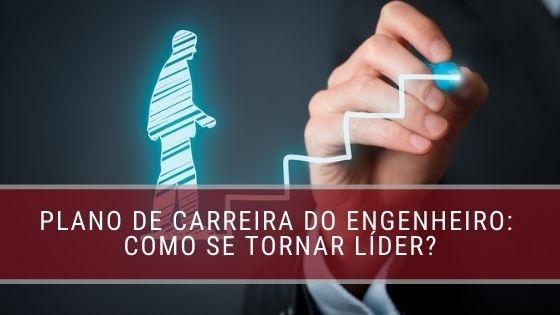 Plano de Carreira do Engenheiro Como se tornar lider - blog-fm2s-2020