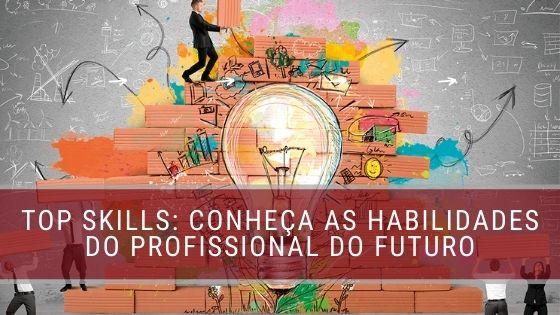 Top Skills Conheça as habilidades do profissional do futuro