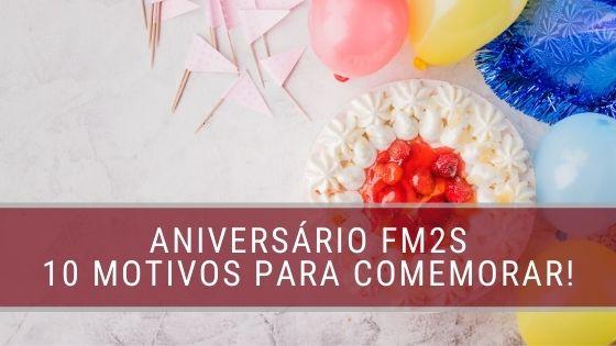 Aniversário FM2S!